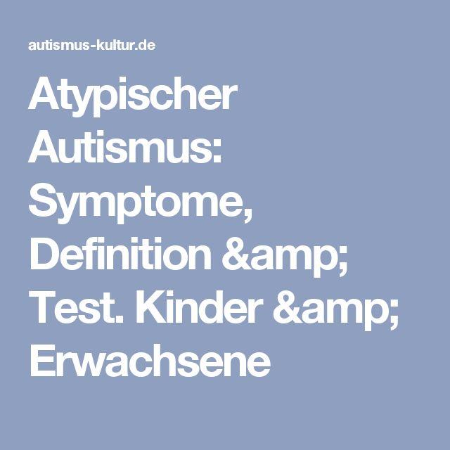 Atypischer Autismus: Symptome, Definition & Test. Kinder & Erwachsene