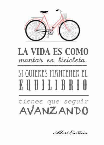 La vida es como montar en bicicleta!