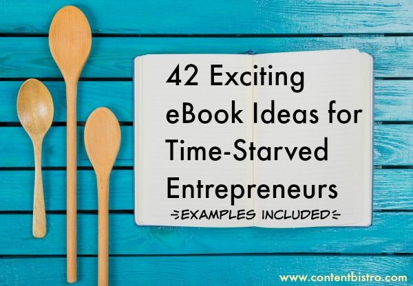 42 Easy and Effortless eBook Ideas for the Time-Starved Entrepreneur
