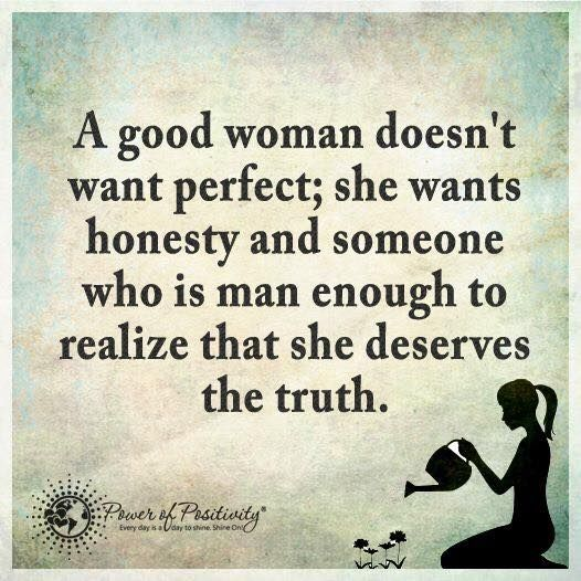 Good Men Quotes And Sayings: A Good Woman Doesn't Want Perfect; She Wants Honesty And