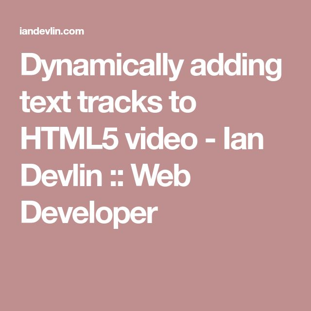 Dynamically adding text tracks to HTML5 video - Ian Devlin :: Web Developer