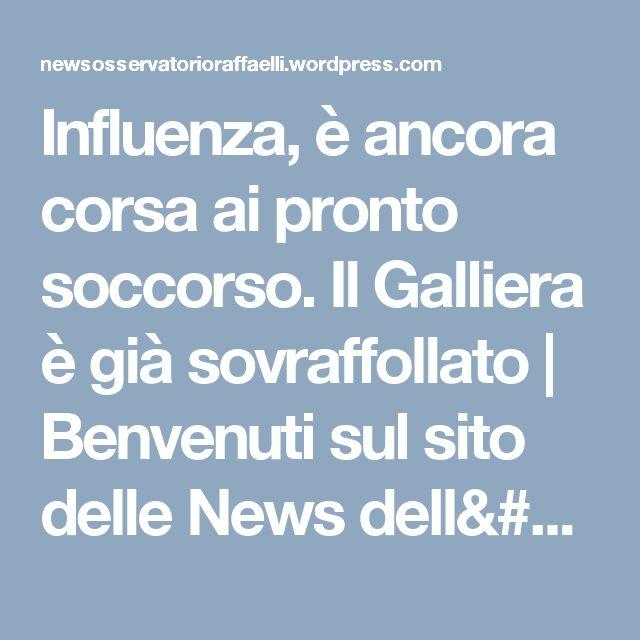 Influenza, è ancora corsa ai pronto soccorso. Il Galliera è già sovraffollato | Benvenuti sul sito delle News dell'Osservatorio Raffaelli fondato nel 1883 a Bargone di Casarza Ligure (Genova)