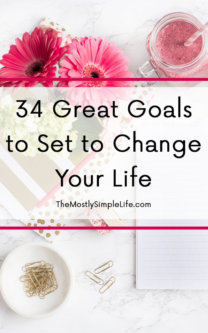 34 Great Goals to Set to Change Your Life | Big list of life goals: Health / fitness, home, relationship, and financial / money goals. Working on goal setting this year! Love these ideas! Feeling some motivation!!!