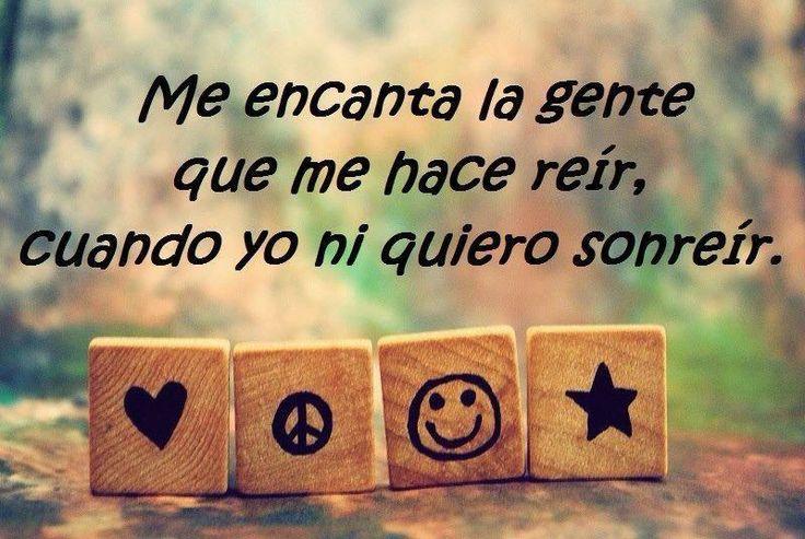 """""""Me encanta la gente que me hace reír, cuando yo ni quiero sonreír"""" #Frases"""