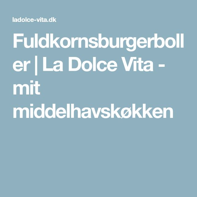 Fuldkornsburgerboller | La Dolce Vita - mit middelhavskøkken
