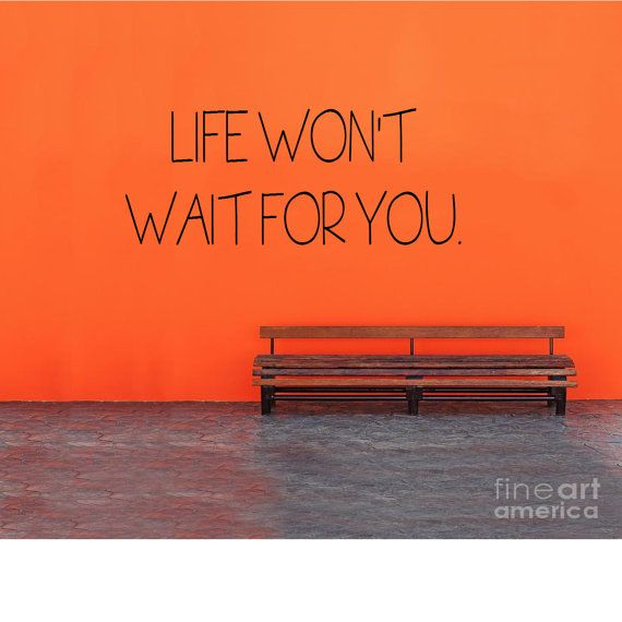 Life won't wait for you - Inspirtational Wall Decal- Wall Art-