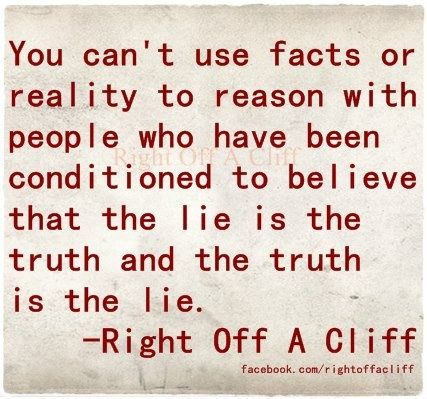 You don't believe the facts and the reality. Oh you are in the fantasy world that he creates. Been there. You have been conditioned to believe his lies. Who is right? That one person or the 20 others that are telling you? Get your head out of your ass. You will only get hurt.