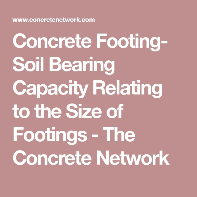 Concrete Footing- Soil Bearing Capacity Relating to the Size of Footings - The Concrete Network