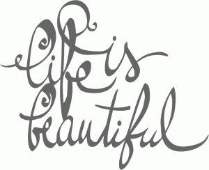 life is beautiful calligraphy (cutting file)