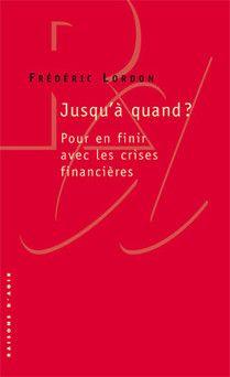 «Jusqu'à quand?» (Frédéric Lordon) - Economie, Politique, Médias