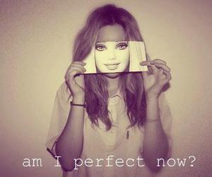 am i perfect now, like a barbie