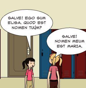 Salve! Ego sum Elisa. Quod est nomen tuum? | SALVE! NOMEN MEUM EST MARIA.