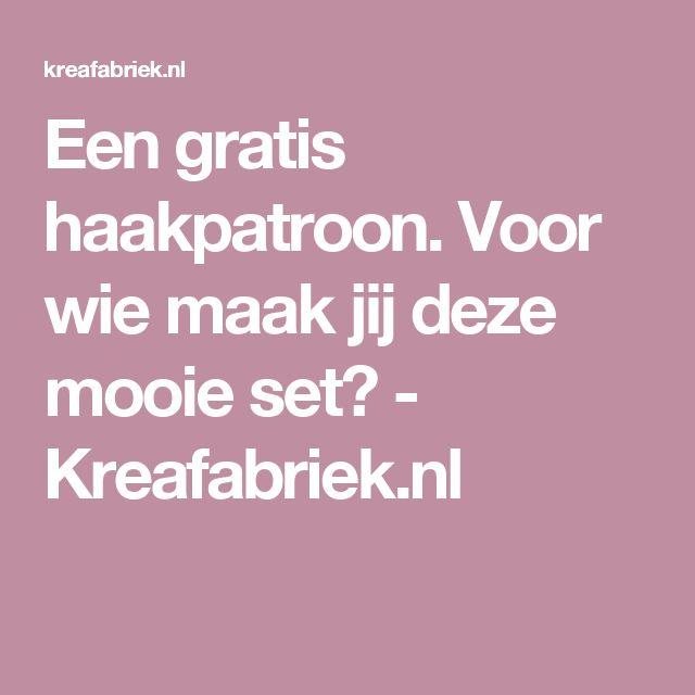 Een gratis haakpatroon. Voor wie maak jij deze mooie set? - Kreafabriek.nl