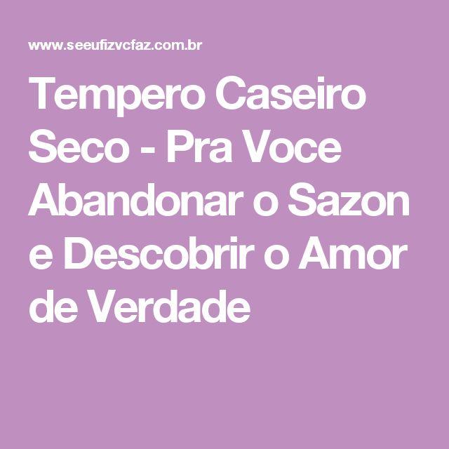 Tempero Caseiro Seco - Pra Voce Abandonar o Sazon e Descobrir o Amor de Verdade