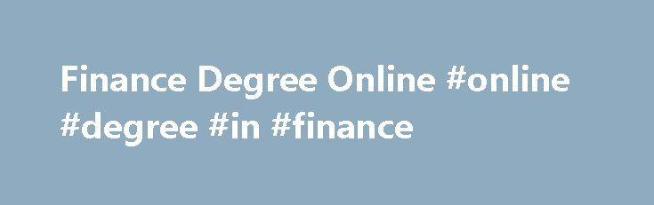 Finance Degree Online #online #degree #in #finance http://kansas.remmont.com/finance-degree-online-online-degree-in-finance/  # MBA | Master of Business Administration MBA with a Concentration in Financial Management Hone Your Online MBA With a Concentration in Financial Management Executives specializing in financial management inform and make some of the most crucial decisions impacting businesses of all sizes and in all markets. Business leaders with a master's degree in finance may…