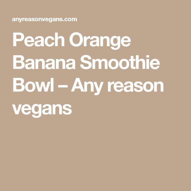 Peach Orange Banana Smoothie Bowl – Any reason vegans