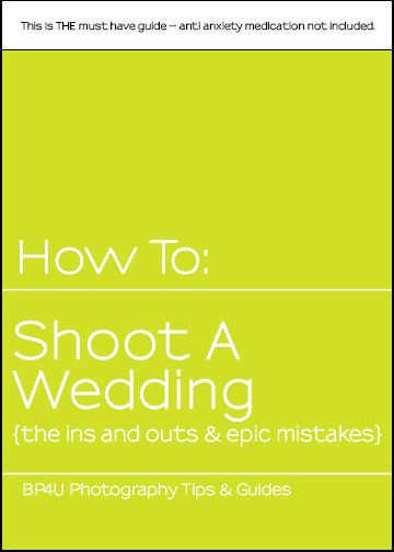 Pin now read into later... How To: Shoot A Wedding: {The Ins and Outs & Epic Mistakes}