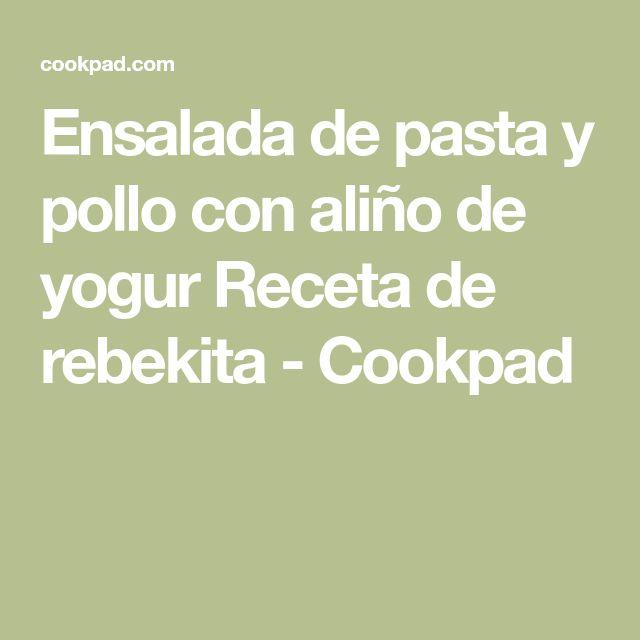 Ensalada de pasta y pollo con aliño de yogur Receta de rebekita - Cookpad