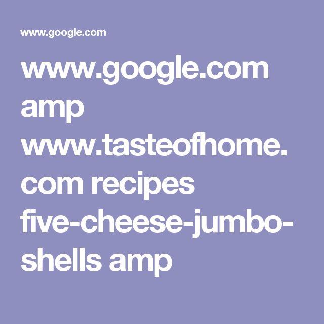 www.google.com amp www.tasteofhome.com recipes five-cheese-jumbo-shells amp