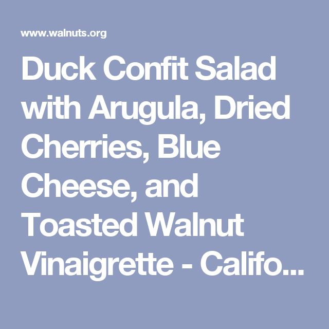 Duck Confit Salad with Arugula, Dried Cherries, Blue Cheese, and Toasted Walnut Vinaigrette - California Walnuts