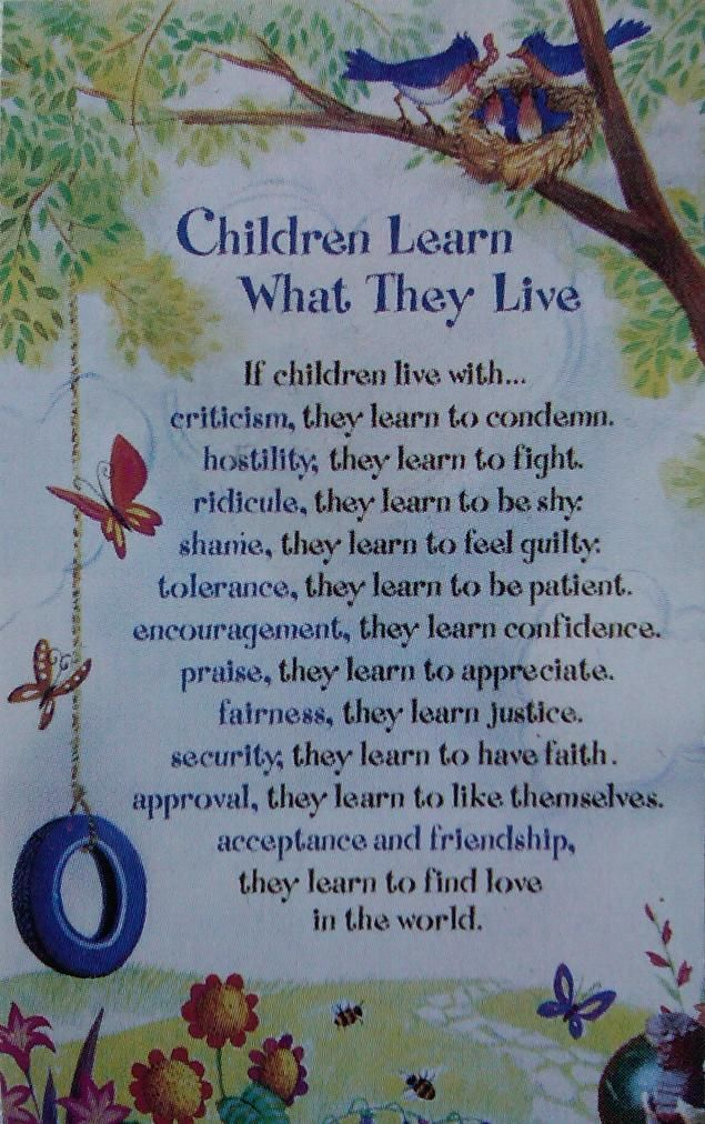 things that children learn from their parents From birth, kids learn to manipulate their world to get their needs met—this is natural but it's our job as parents to teach them respectful ways of doing this it's important to remember that your child is not your friend—he's your child.