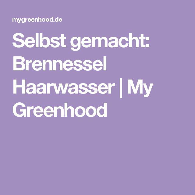 Selbst gemacht: Brennessel Haarwasser | My Greenhood
