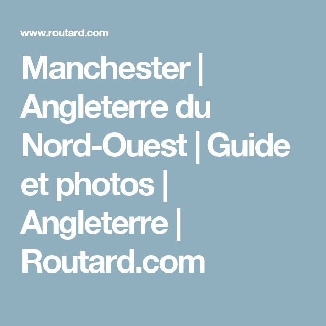 Manchester | Angleterre du Nord-Ouest | Guide et photos | Angleterre | Routard.com