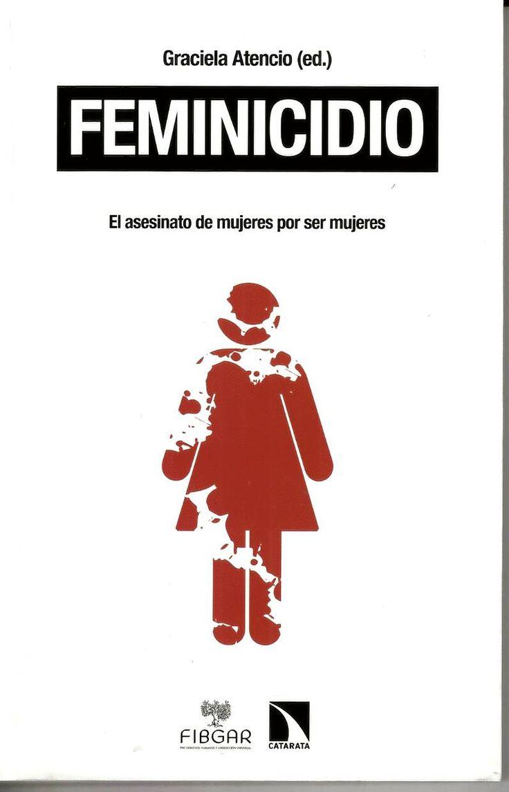 Feminicidio : de la categoría político-jurídica a la justicia universal / Graciela Atencio (ed.) http://absysnetweb.bbtk.ull.es/cgi-bin/abnetopac01?TITN=529720