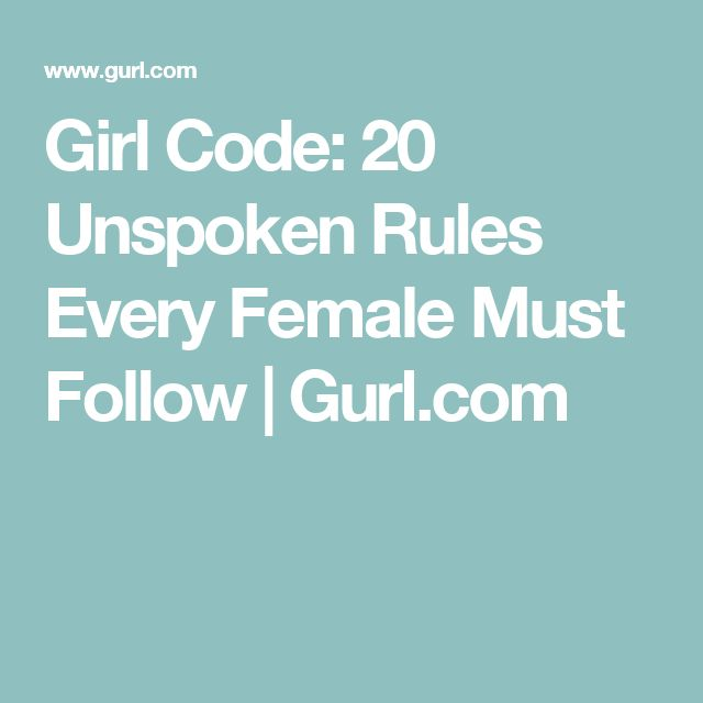 Girl Code: 20 Unspoken Rules Every Female Must Follow  | Gurl.com