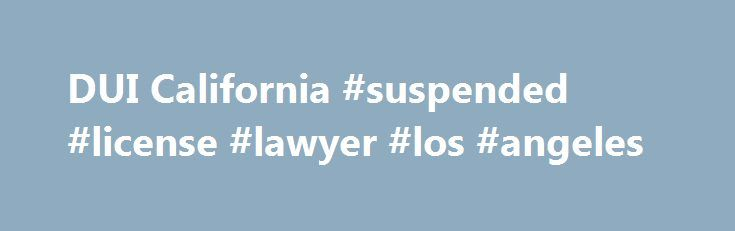 DUI California #suspended #license #lawyer #los #angeles http://philadelphia.remmont.com/dui-california-suspended-license-lawyer-los-angeles/  # On a first time DUI you cannot drive for 30 days if you lose your DMV hearing, but after 30 days you can get a restricted license to drive to work. If you lose your DMV Hearing for DUI in California If you lose your DMV hearing for DUI in California, and there was not a refusal. you face the following suspensions : First Time DUI The DMV will…
