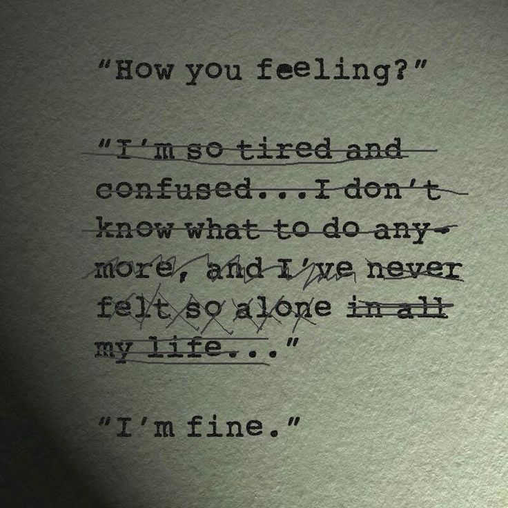 It's just easier to say I'm fine then to completely open up and say what's really tearing me apart. No one truly understands