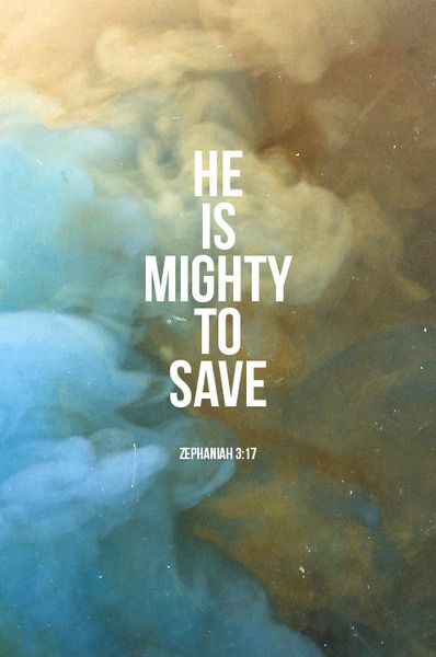 He is mighty to save.