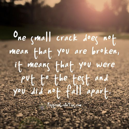 Inspirational Quotes Motivation: One Small Crack Does Not Mean You Are Broken...