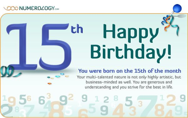 Born on the 15th of the Month The Numerology of the 15 Birth Day  by Hans Decoz      PrintPrint     EmailEmail  157 Your strengths ...