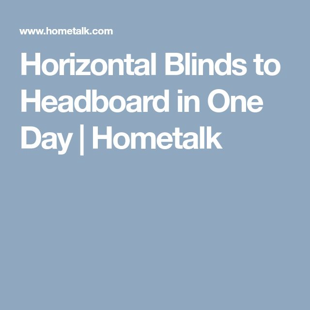 Horizontal Blinds to Headboard in One Day | Hometalk