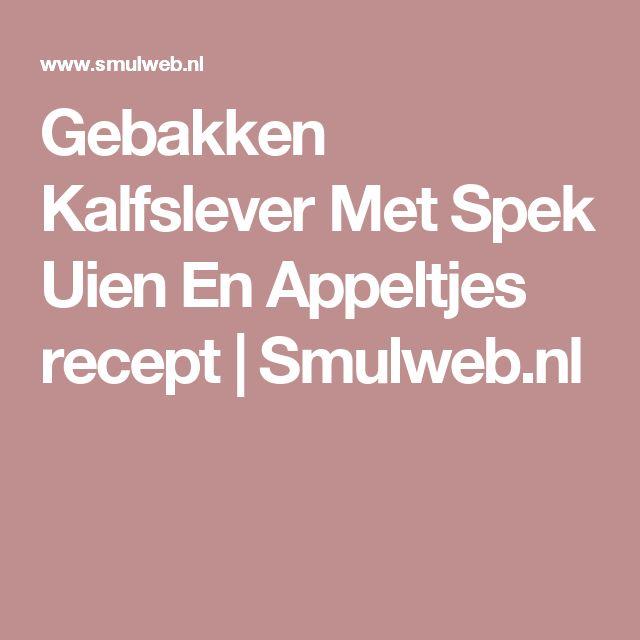 Gebakken Kalfslever Met Spek Uien En Appeltjes recept | Smulweb.nl