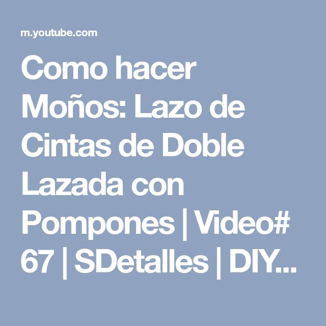 Como hacer Moños: Lazo de Cintas de Doble Lazada con Pompones | Video# 67 | SDetalles | DIY - YouTube