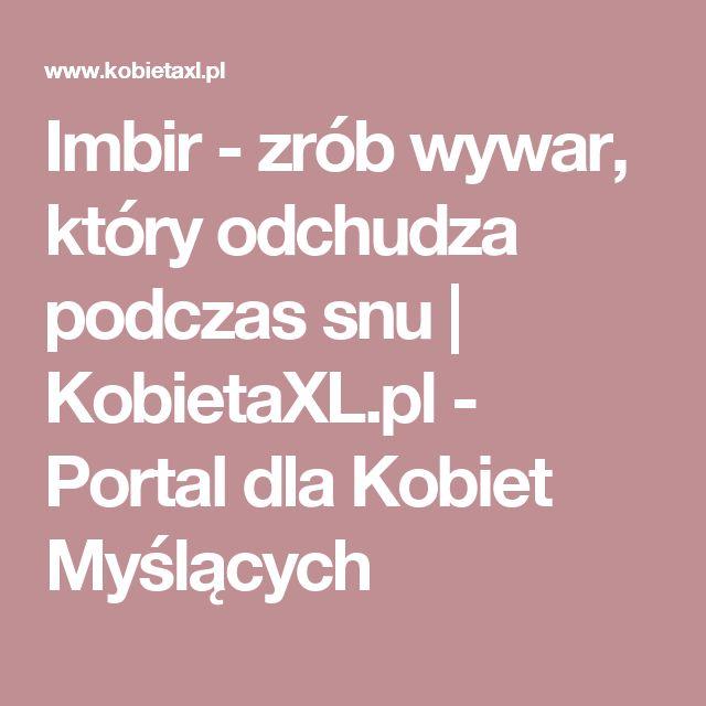 Imbir - zrób wywar, który odchudza podczas snu |  KobietaXL.pl - Portal dla Kobiet Myślących