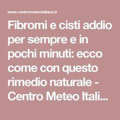 Fibromi e cisti addio per sempre e in pochi minuti: ecco come con questo rimedio naturale - Centro Meteo Italiano