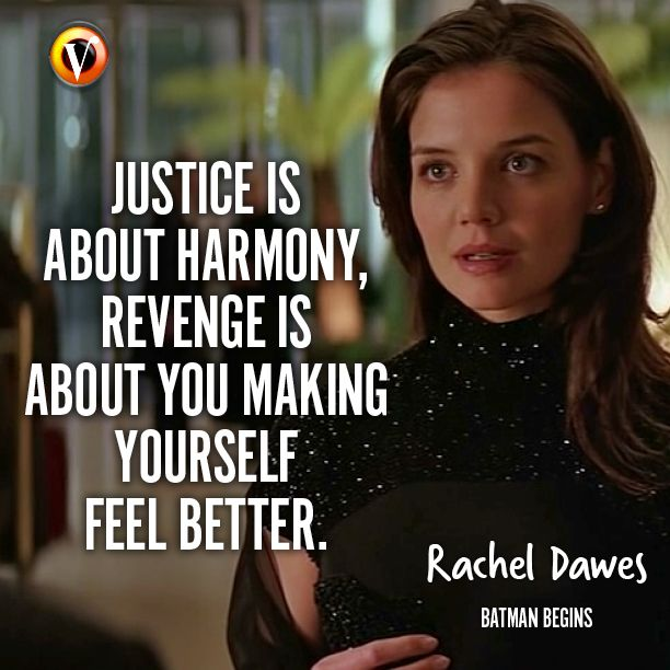 "Rachel Dawes (Katie Holmes) in Batman Begins: ""Justice is about harmony, revenge is about you making yourself better."" #quote #moviequote #superguide"