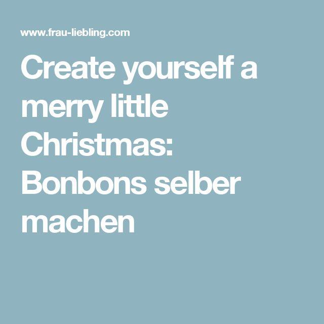 Create yourself a merry little Christmas: Bonbons selber machen