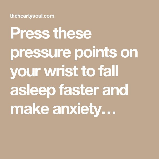 Press these pressure points on your wrist to fall asleep faster and make anxiety…