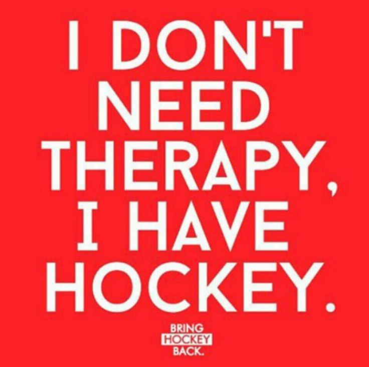 Sometimes for me, it's the opposite! Because I have hockey I need therapy!