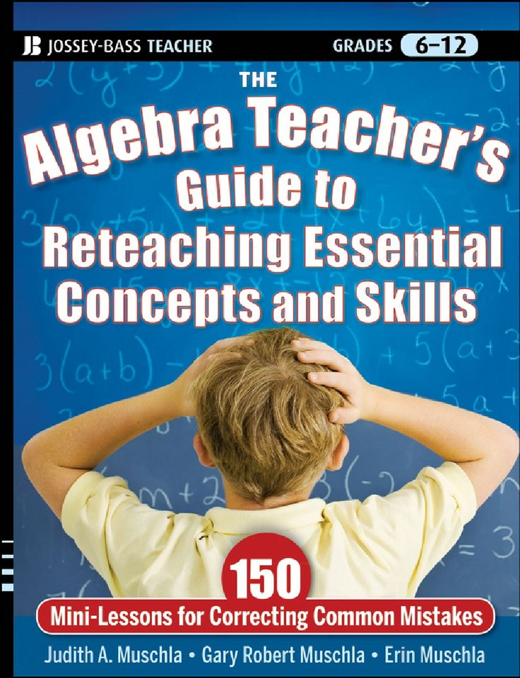 The Algebra Teacher's Guide to Reteaching Essential Concepts and Skills; 150 Mini-Lessons for Correcting Common Mistakes
