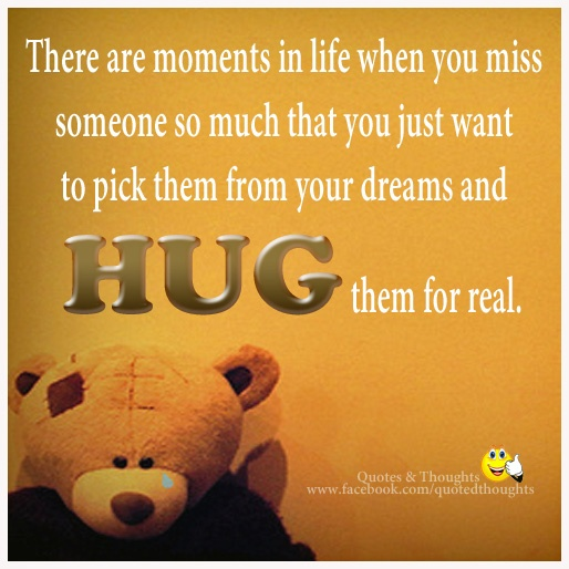 There Are Moments In Life When You Miss Someone So Much