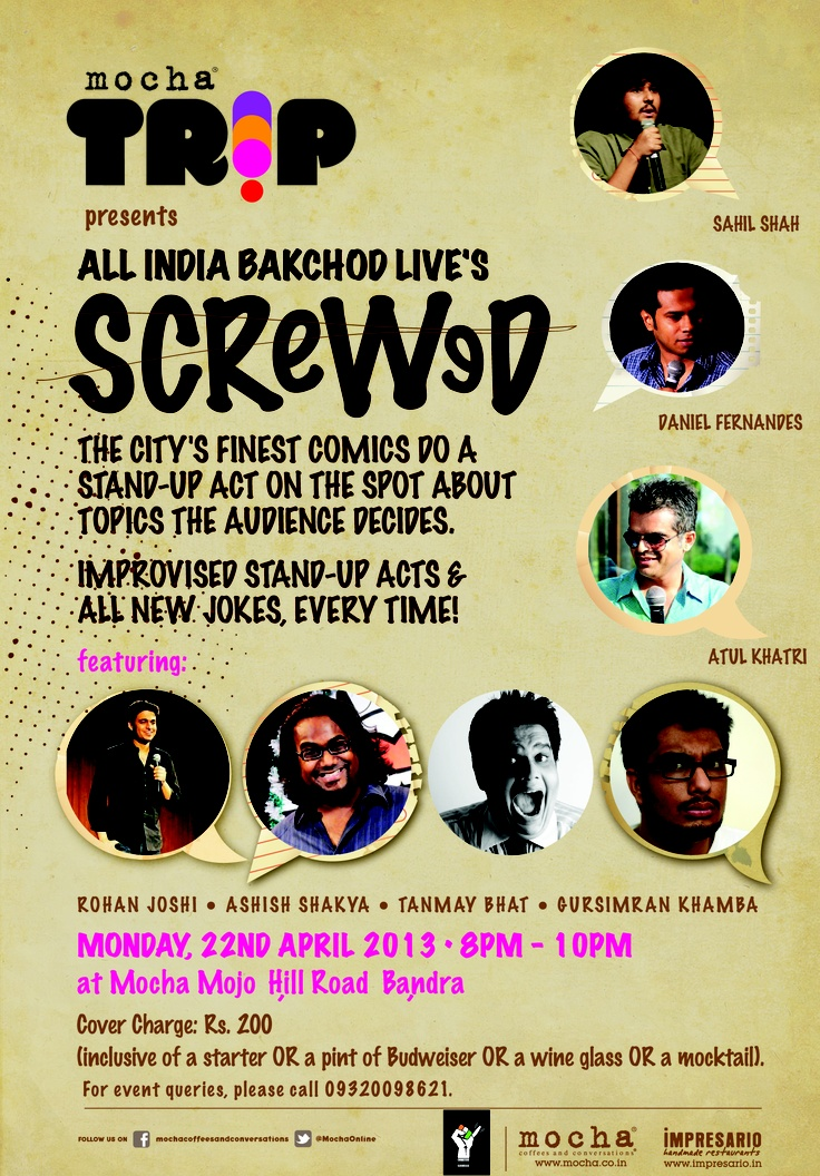 he city's finest comics do a stand-up act on the spot about topics that you decide. Mocha TRIP & All India Bakchod bring you 'Screwed' on Monday, April 22, 2013 at Mocha Mojo, Bandra.