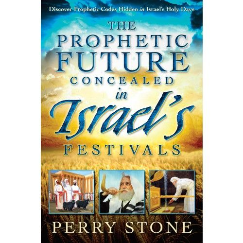 The Prophetic Future Concealed in Israel's Festivals by Perry Stone