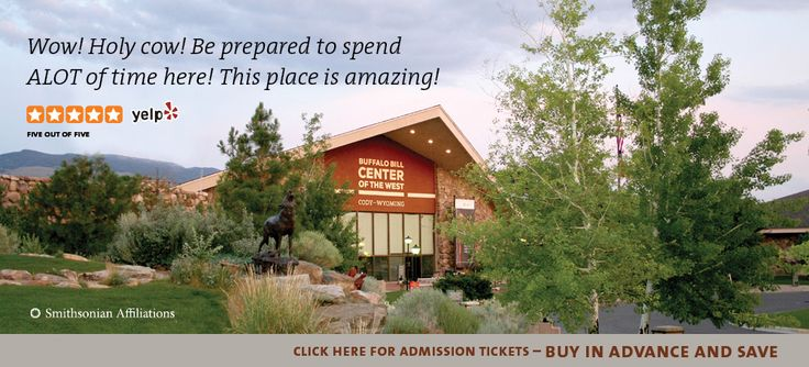 Visit the Buffalo Bill Center of the West.  $18 ? adult, good for all their museums for 2 days.  Cody, WY