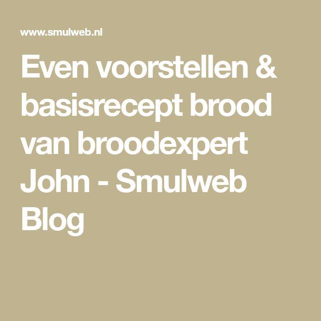 Even voorstellen & basisrecept brood van broodexpert John - Smulweb Blog