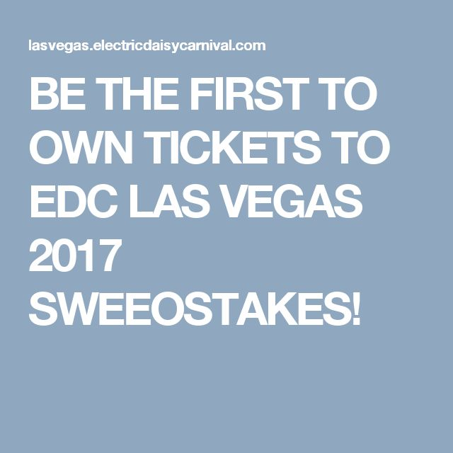 BE THE FIRST TO OWN TICKETS TO EDC LAS VEGAS 2017 SWEEOSTAKES!
